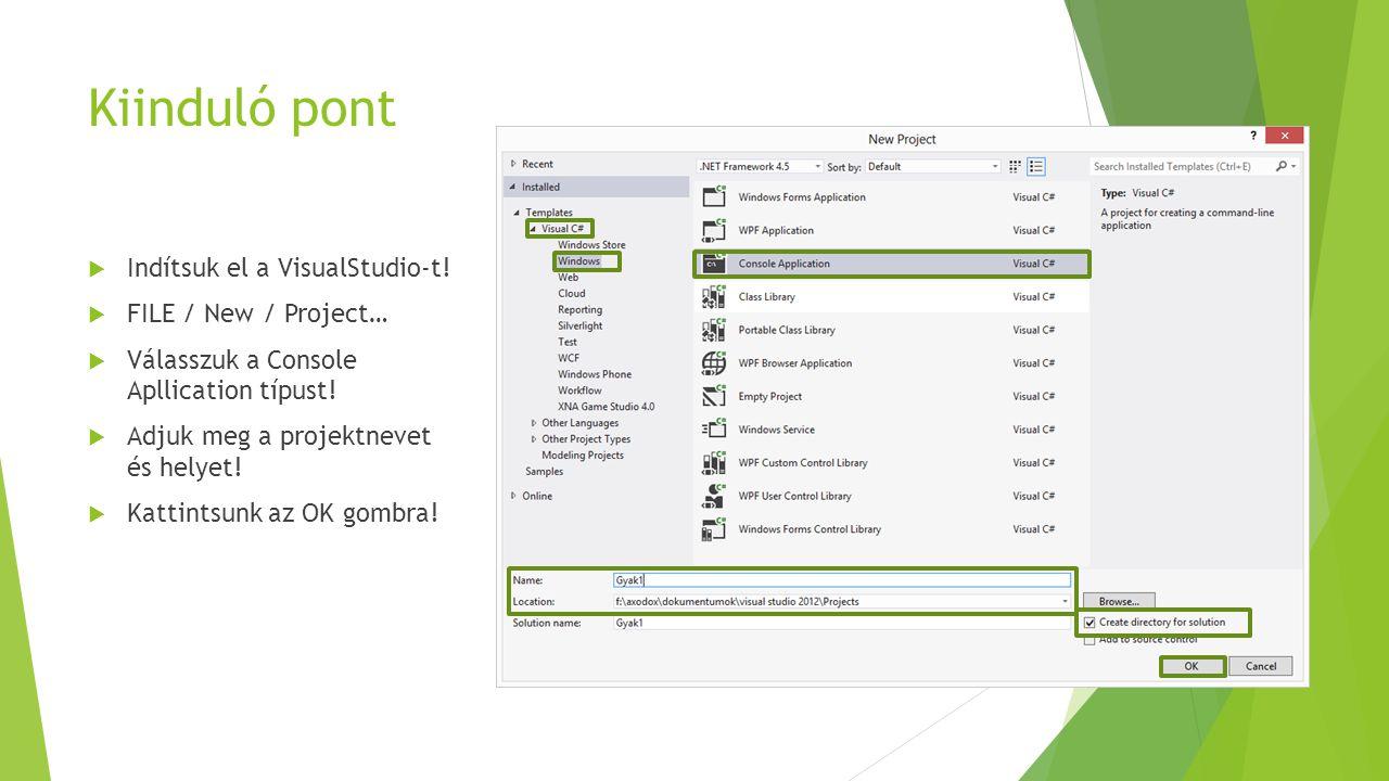 Kiinduló pont  Indítsuk el a VisualStudio-t!  FILE / New / Project…  Válasszuk a Console Apllication típust!  Adjuk meg a projektnevet és helyet!