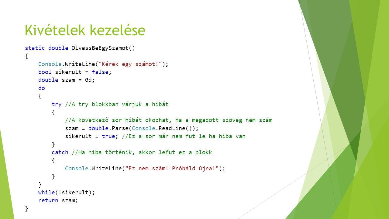 Kivételek kezelése static double OlvassBeEgySzamot() { Console.WriteLine(