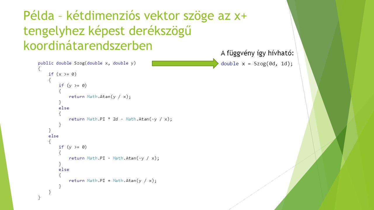 Példa – kétdimenziós vektor szöge az x+ tengelyhez képest derékszögű koordinátarendszerben public double Szog(double x, double y) { if (x >= 0) { if (