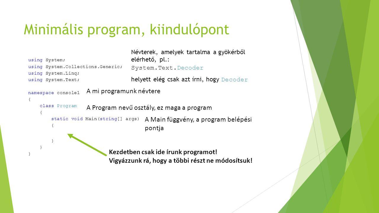 Minimális program, kiindulópont using System; using System.Collections.Generic; using System.Linq; using System.Text; namespace console1 { class Progr