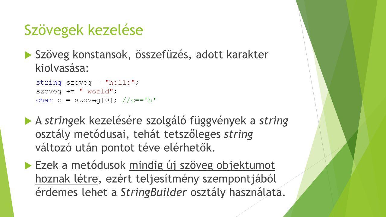 Szövegek kezelése  Szöveg konstansok, összefűzés, adott karakter kiolvasása:  A stringek kezelésére szolgáló függvények a string osztály metódusai,