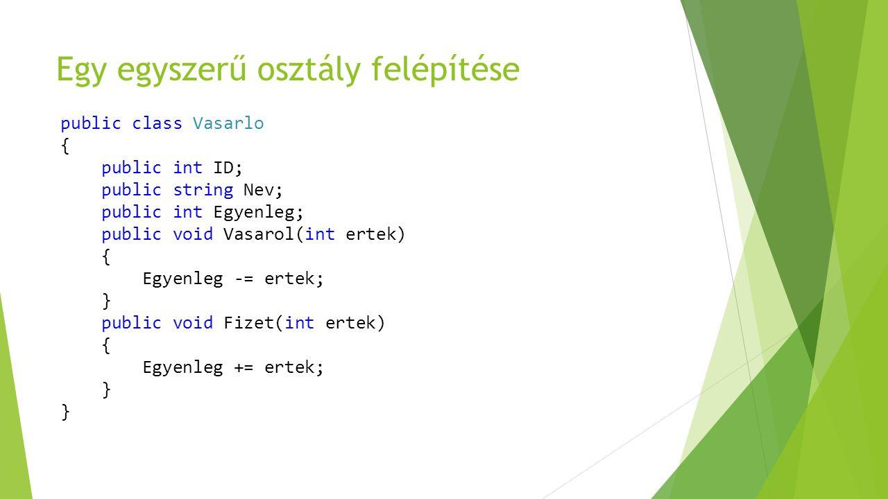 Egy egyszerű osztály felépítése public class Vasarlo { public int ID; public string Nev; public int Egyenleg; public void Vasarol(int ertek) { Egyenle