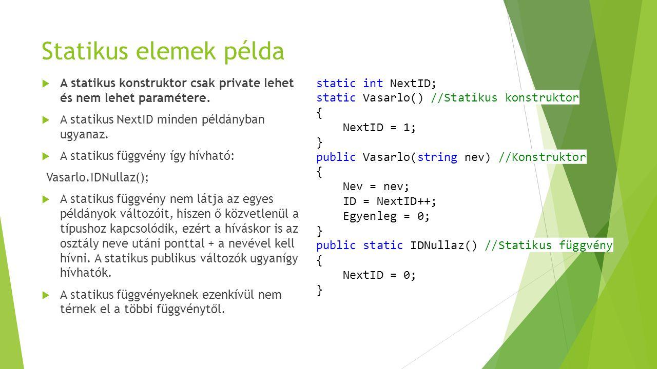 Statikus elemek példa  A statikus konstruktor csak private lehet és nem lehet paramétere.  A statikus NextID minden példányban ugyanaz.  A statikus