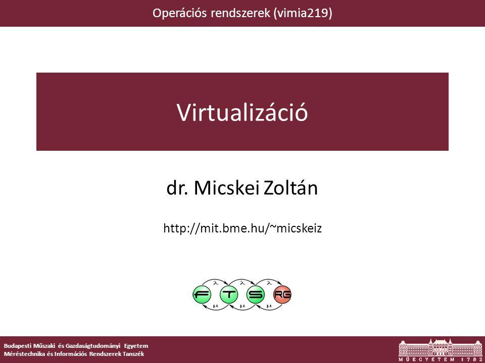 Összefoglalás  Virtualizáció: növekvő jelentőségű  Ellentmondásos terminológiák  Versengő technológiák, rengeteg gyártó  Operációs rendszerek o Funkciók megvalósítása a hypervisor-ban o Kisebb jelentőség.