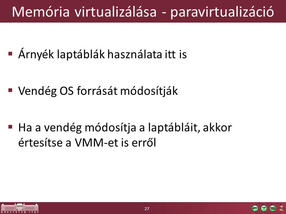Memória virtualizálása - paravirtualizáció  Árnyék laptáblák használata itt is  Vendég OS forrását módosítják  Ha a vendég módosítja a laptábláit,