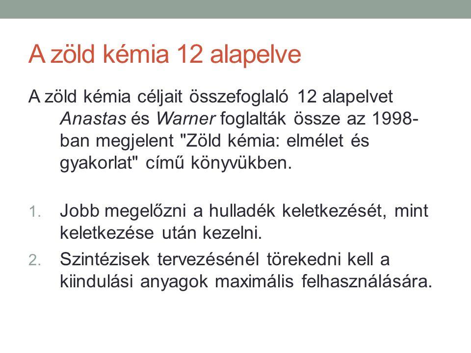 A zöld kémia 12 alapelve A zöld kémia céljait összefoglaló 12 alapelvet Anastas és Warner foglalták össze az 1998- ban megjelent