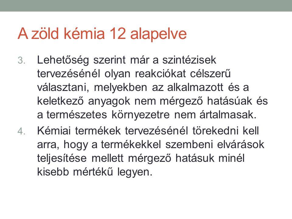 A zöld kémia 12 alapelve 3. Lehetőség szerint már a szintézisek tervezésénél olyan reakciókat célszerű választani, melyekben az alkalmazott és a kelet