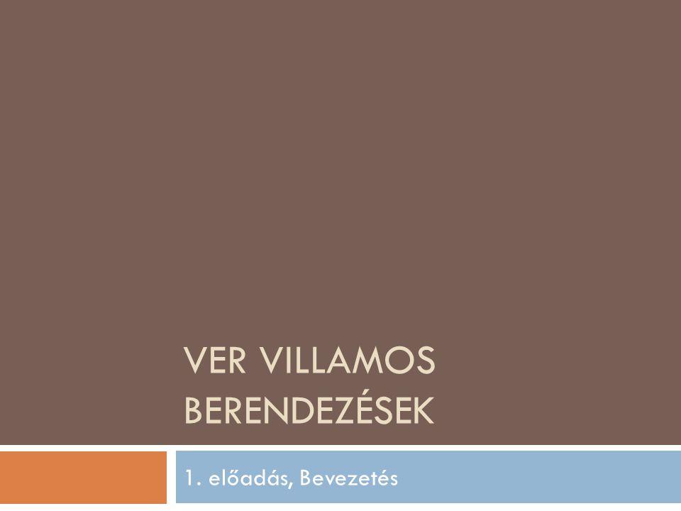 VER VILLAMOS BERENDEZÉSEK 1. előadás, Bevezetés