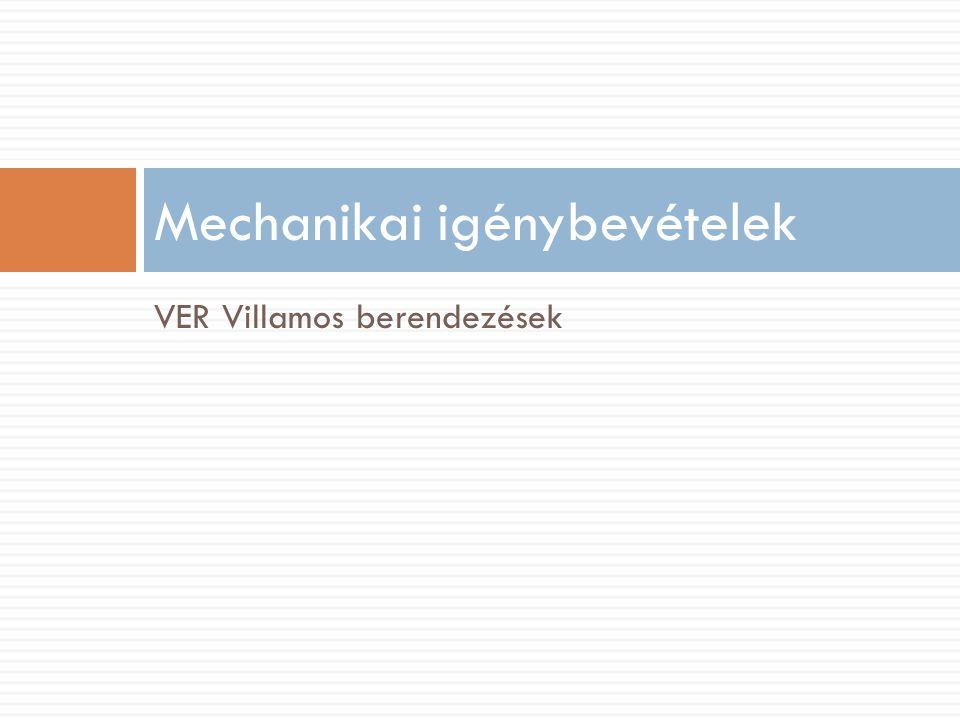 VER Villamos berendezések Mechanikai igénybevételek
