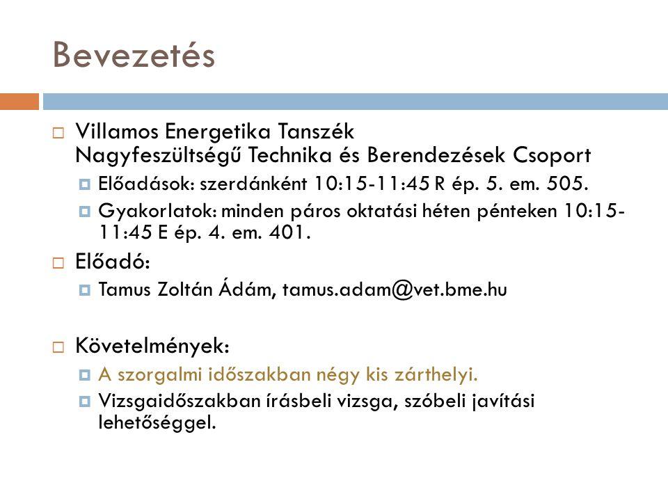 Bevezetés  Villamos Energetika Tanszék Nagyfeszültségű Technika és Berendezések Csoport  Előadások: szerdánként 10:15-11:45 R ép. 5. em. 505.  Gyak