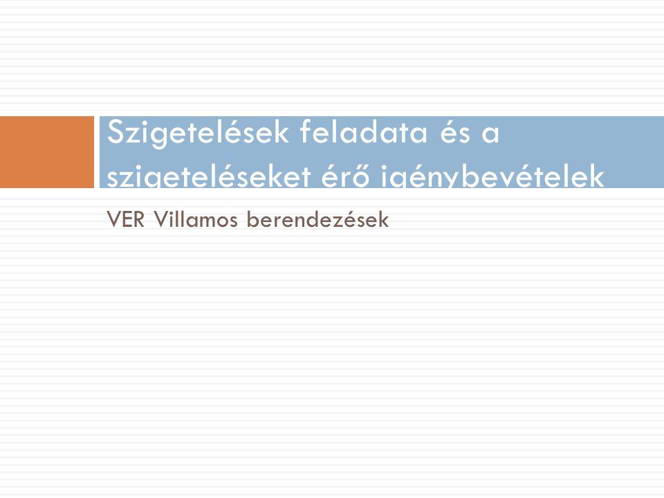 Szigetelések feladata és a szigeteléseket érő igénybevételek VER Villamos berendezések