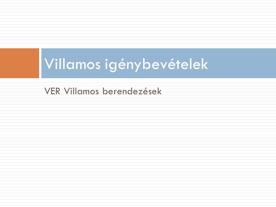 Villamos igénybevételek VER Villamos berendezések