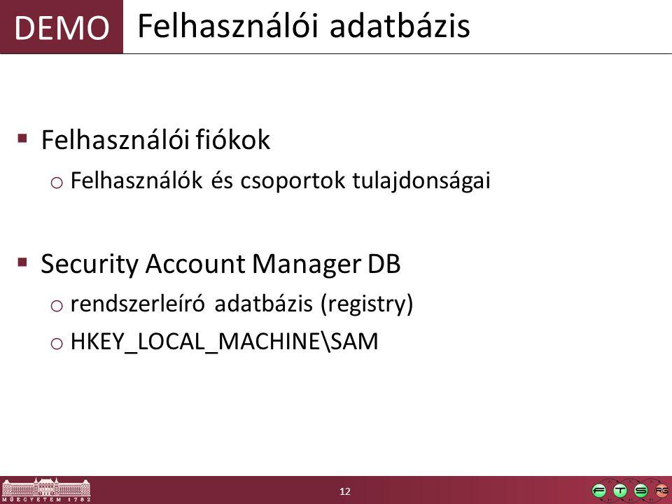 DEMO  Felhasználói fiókok o Felhasználók és csoportok tulajdonságai  Security Account Manager DB o rendszerleíró adatbázis (registry) o HKEY_LOCAL_MACHINE\SAM Felhasználói adatbázis 12
