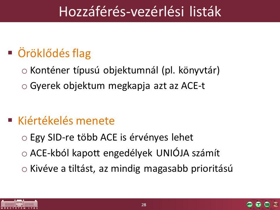 Hozzáférés-vezérlési listák  Öröklődés flag o Konténer típusú objektumnál (pl.