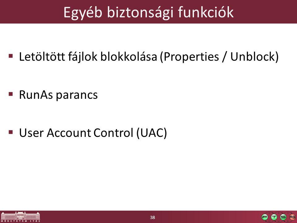 Egyéb biztonsági funkciók  Letöltött fájlok blokkolása (Properties / Unblock)  RunAs parancs  User Account Control (UAC) 38