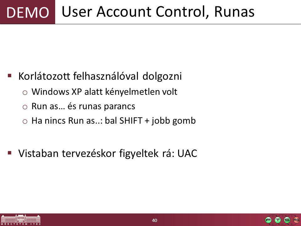 DEMO  Korlátozott felhasználóval dolgozni o Windows XP alatt kényelmetlen volt o Run as… és runas parancs o Ha nincs Run as..: bal SHIFT + jobb gomb  Vistaban tervezéskor figyeltek rá: UAC User Account Control, Runas 40