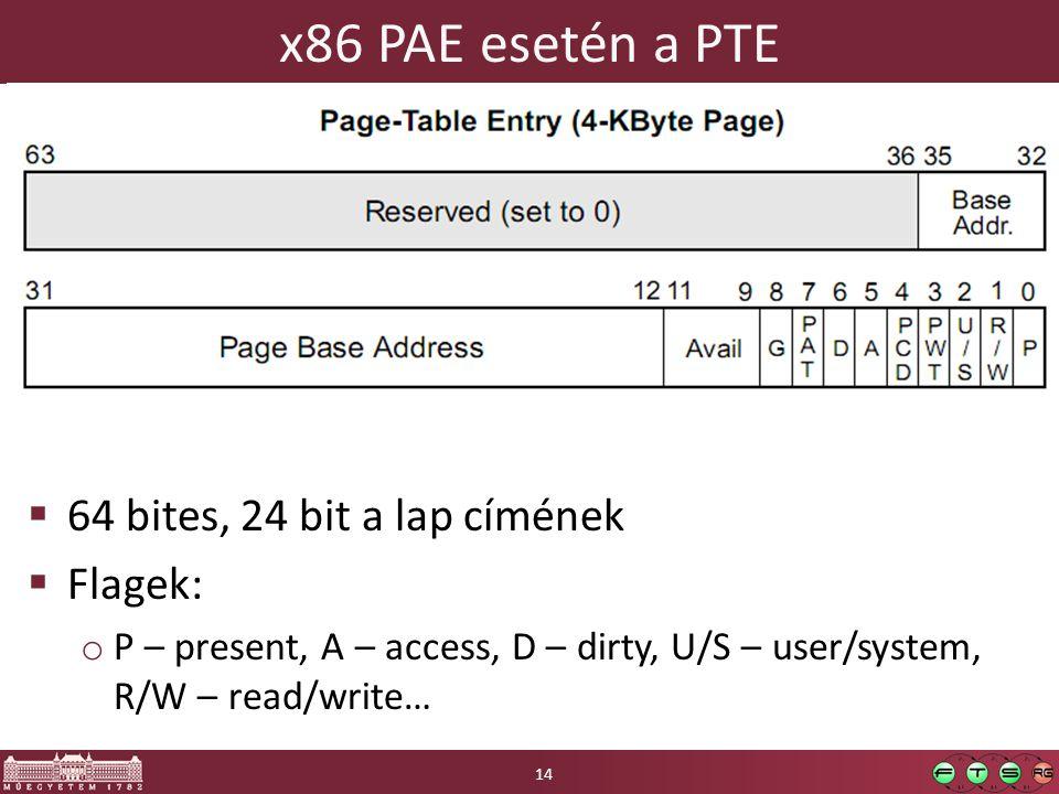 x86 PAE esetén a PTE  64 bites, 24 bit a lap címének  Flagek: o P – present, A – access, D – dirty, U/S – user/system, R/W – read/write… 14