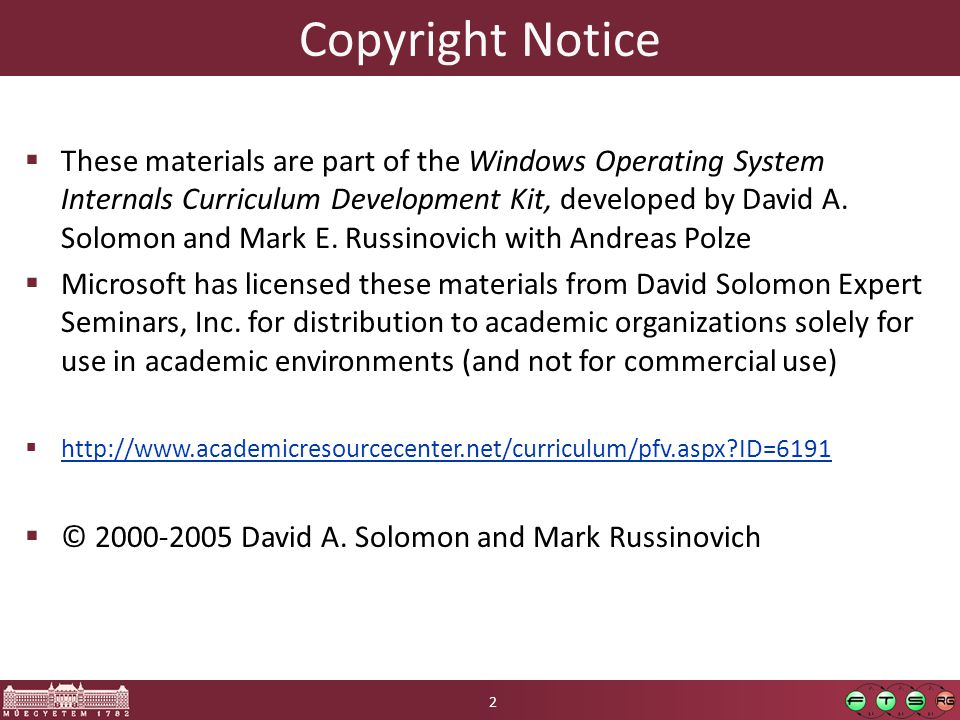 Copyright Notice  These materials are part of the Windows Operating System Internals Curriculum Development Kit, developed by David A. Solomon and Ma