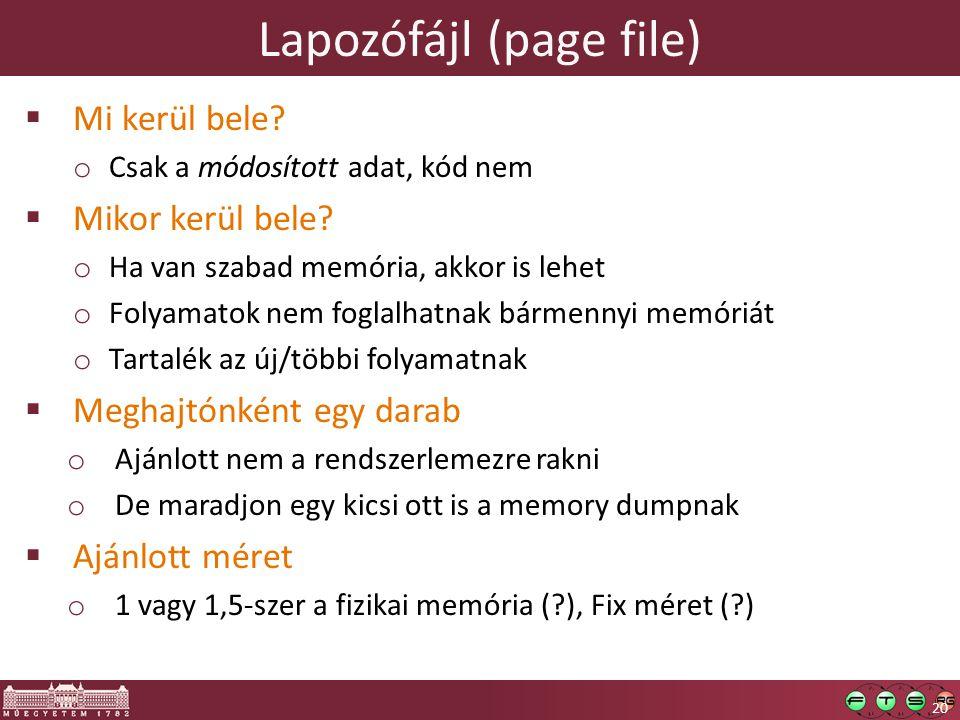 Lapozófájl (page file)  Mi kerül bele? o Csak a módosított adat, kód nem  Mikor kerül bele? o Ha van szabad memória, akkor is lehet o Folyamatok nem