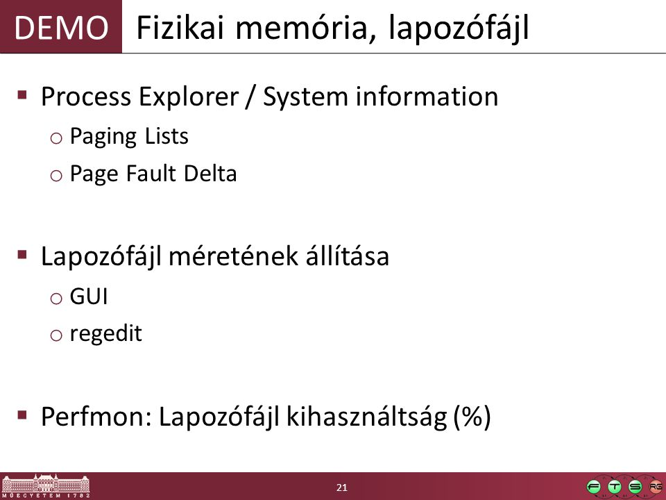 DEMO  Process Explorer / System information o Paging Lists o Page Fault Delta  Lapozófájl méretének állítása o GUI o regedit  Perfmon: Lapozófájl kihasználtság (%) Fizikai memória, lapozófájl 21
