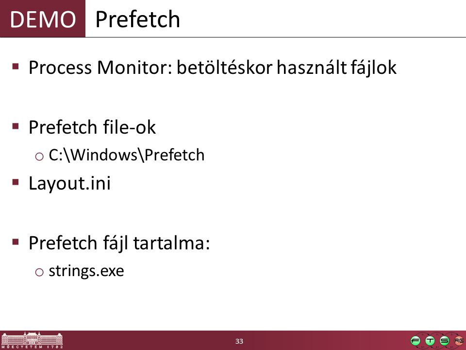 DEMO  Process Monitor: betöltéskor használt fájlok  Prefetch file-ok o C:\Windows\Prefetch  Layout.ini  Prefetch fájl tartalma: o strings.exe Prefetch 33