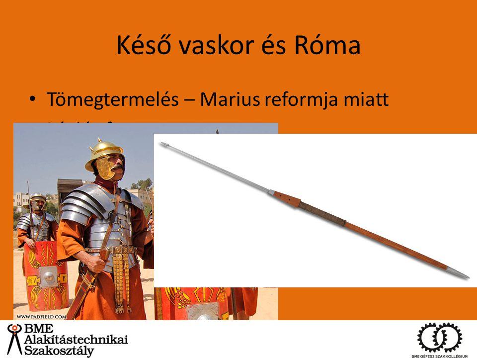 Késő vaskor és Róma Tömegtermelés – Marius reformja miatt Légiós fegyverzete: – Gladius (kard) – Pilum (dárda) – Suctum (pajzs) – Pugio (tőr) – Plumba