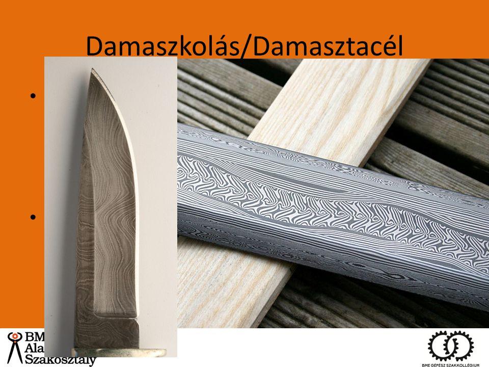 Damaszkolás/Damasztacél Két vagy több eltérő széntartalmú acél kovácshegesztése – Kelta törzsek – puhább és keményebb acélok párosítása Vikingek továb