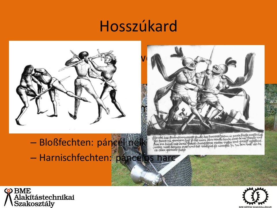 Hosszúkard (Longsword=Bastard sword~One-and-a-half- hand sword) Kétkezes használat 1,1-1,8 kg, 100 – 130 cm Szofisztikált technikák – Bloßfechten: pán