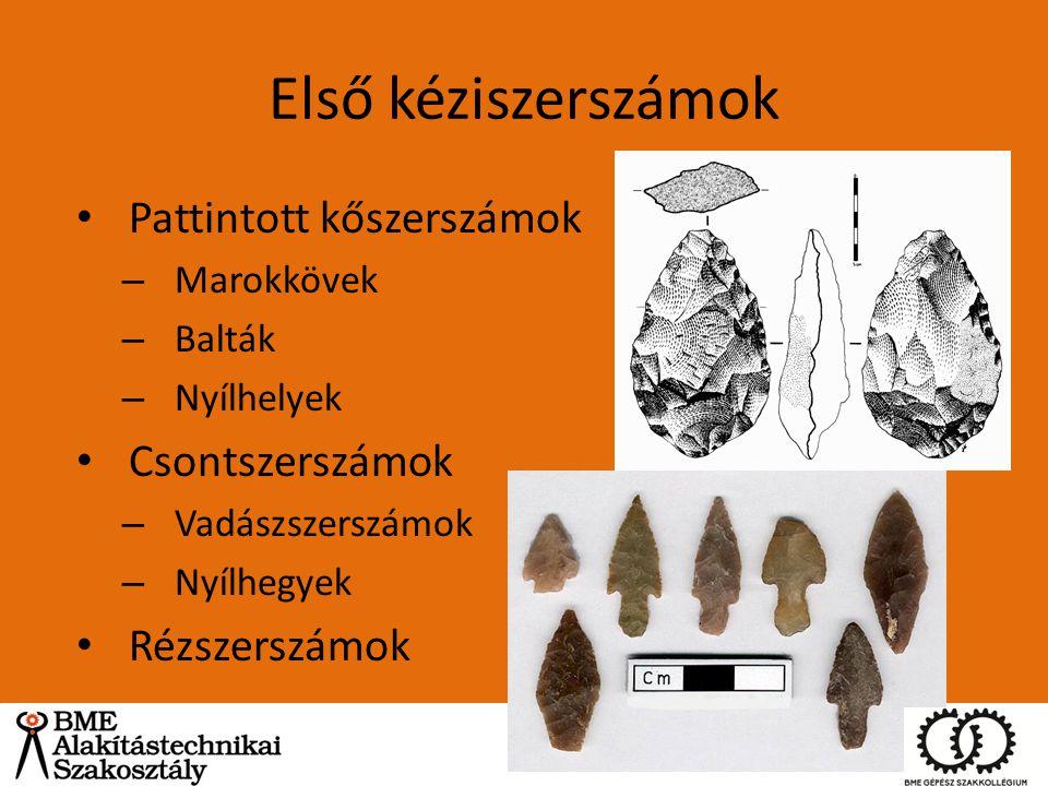 Első kéziszerszámok Pattintott kőszerszámok – Marokkövek – Balták – Nyílhelyek Csontszerszámok – Vadászszerszámok – Nyílhegyek Rézszerszámok
