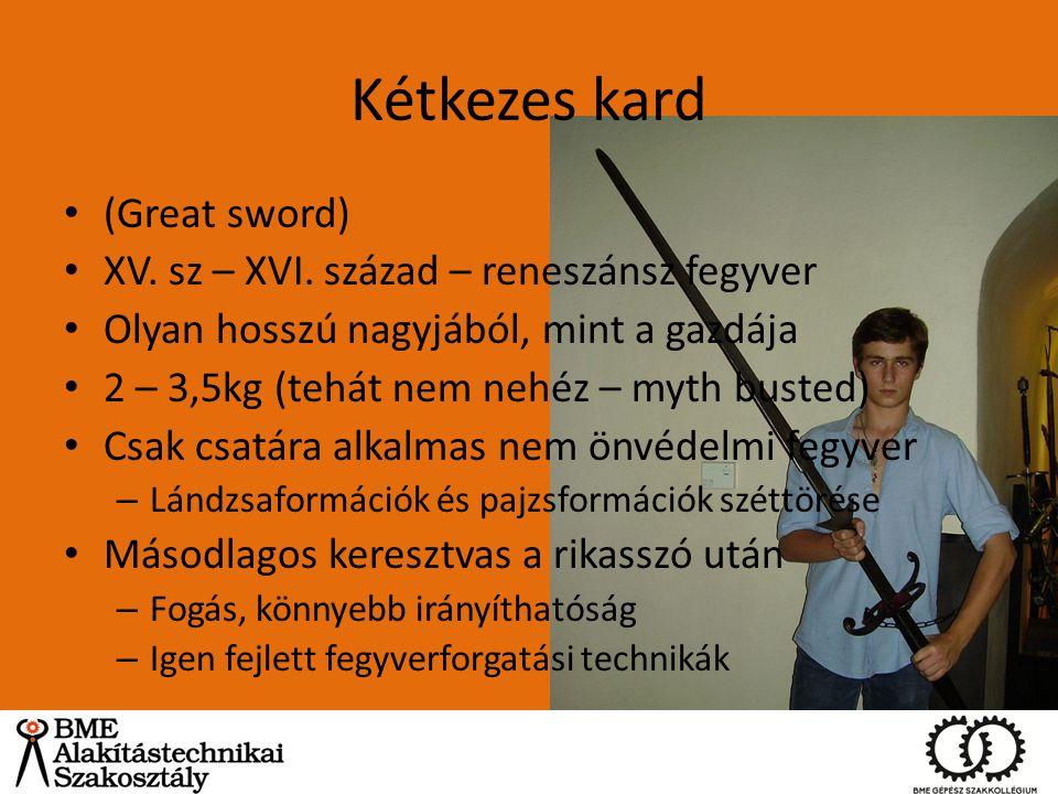 Kétkezes kard (Great sword) XV. sz – XVI. század – reneszánsz fegyver Olyan hosszú nagyjából, mint a gazdája 2 – 3,5kg (tehát nem nehéz – myth busted)