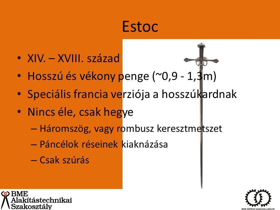 Estoc XIV. – XVIII. század Hosszú és vékony penge (~0,9 - 1,3m) Speciális francia verziója a hosszúkardnak Nincs éle, csak hegye – Háromszög, vagy rom