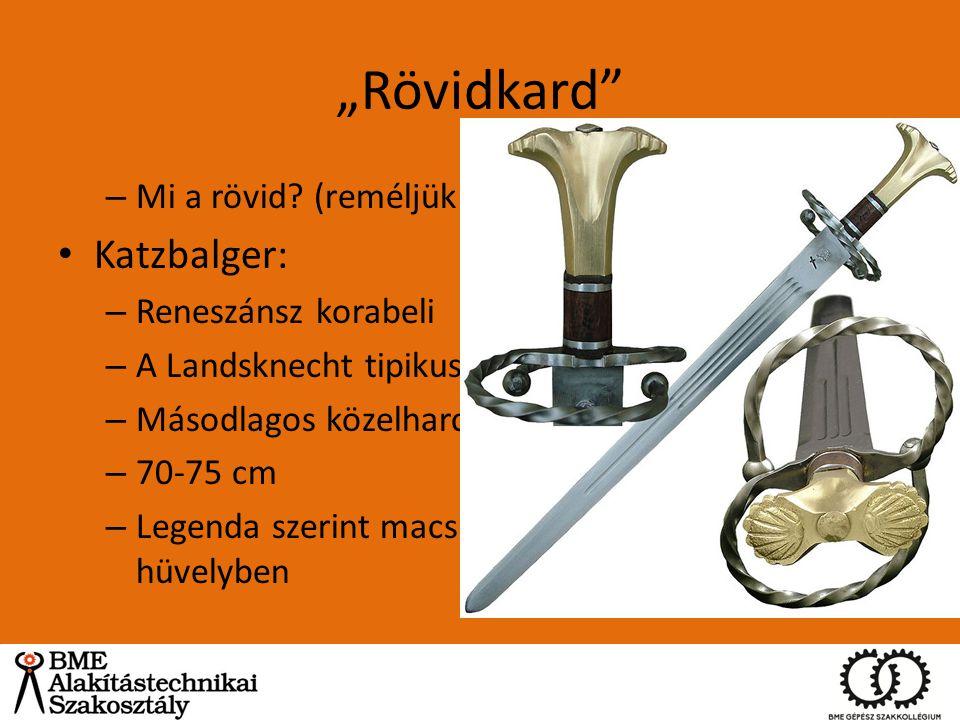 """""""Rövidkard"""" – Mi a rövid? (reméljük nem AZ) Katzbalger: – Reneszánsz korabeli – A Landsknecht tipikus fegyverzete – Másodlagos közelharci fegyver – 70"""