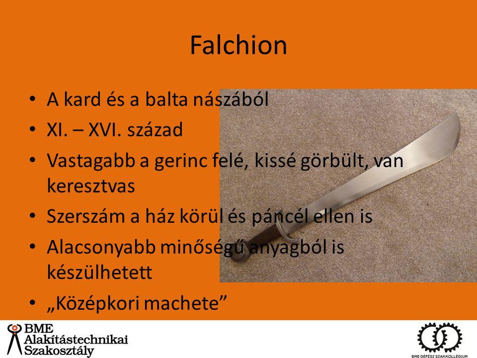 Falchion A kard és a balta nászából XI. – XVI. század Vastagabb a gerinc felé, kissé görbült, van keresztvas Szerszám a ház körül és páncél ellen is A