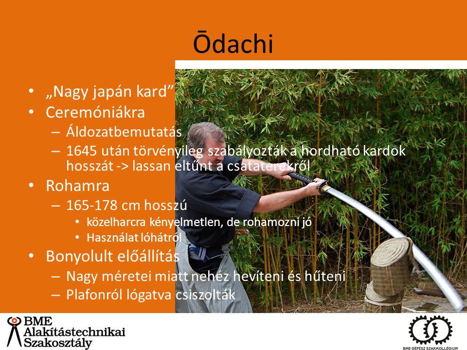 """Ōdachi """"Nagy japán kard"""" Ceremóniákra – Áldozatbemutatás – 1645 után törvényileg szabályozták a hordható kardok hosszát -> lassan eltűnt a csataterekr"""