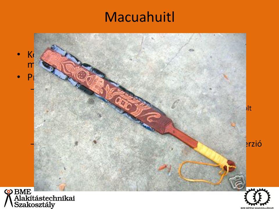 Macuahuitl Közép-Amerikai népcsoportok (legelső mezoamerikaiaktól kezdve) Prizmatikus kialakítás – Fakard obszidián berakásokkal (ragasztva) Obszidián