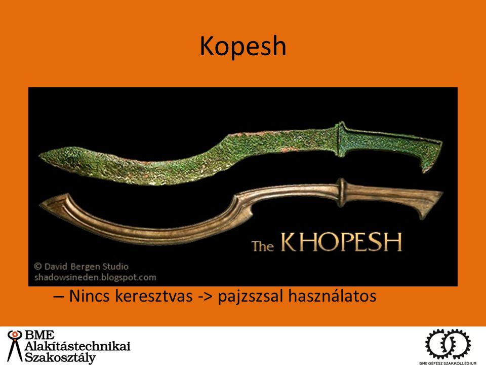 Kopesh Egyiptom i.e. 1570-1070 körül ~ 60dkg, 12% ón Agyagformába öntött, majd keményre kalapált él, – Puha gerinc és kemény él – Görbe és a súlypont