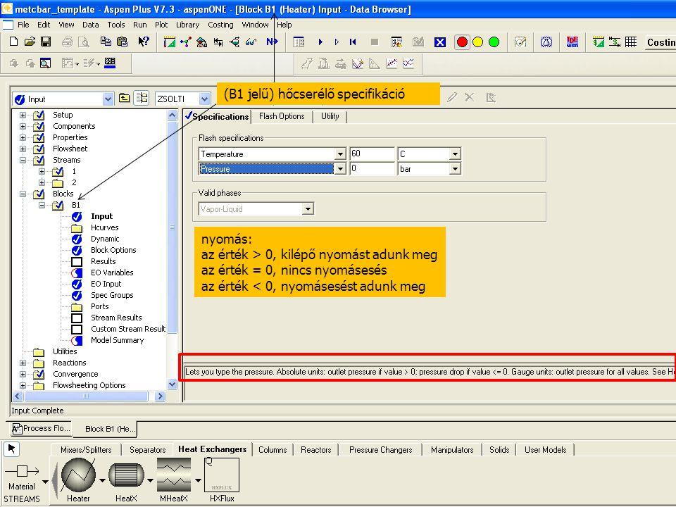 20 nyomás: az érték > 0, kilépő nyomást adunk meg az érték = 0, nincs nyomásesés az érték < 0, nyomásesést adunk meg (B1 jelű) hőcserélő specifikáció