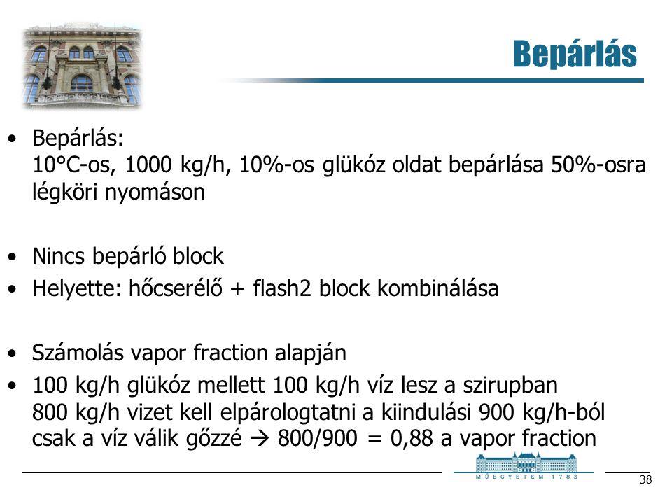 Bepárlás Bepárlás: 10°C-os, 1000 kg/h, 10%-os glükóz oldat bepárlása 50%-osra légköri nyomáson Nincs bepárló block Helyette: hőcserélő + flash2 block
