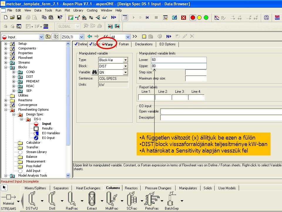 70 A független változót (x) állítjuk be ezen a fülön DIST block visszaforralójának teljesítménye kW-ban A határokat a Sensitivity alapján vesszük fel