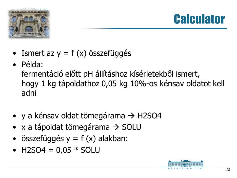 Calculator Ismert az y = f (x) összefüggés Példa: fermentáció előtt pH állításhoz kísérletekből ismert, hogy 1 kg tápoldathoz 0,05 kg 10%-os kénsav ol