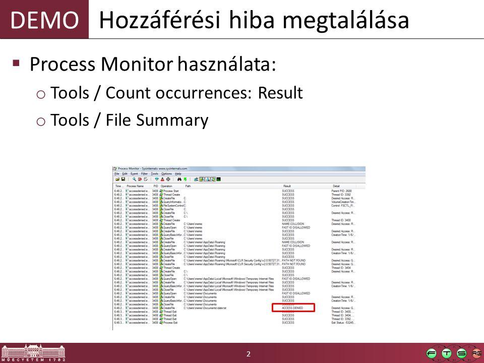 DEMO  Process Monitor használata: o Tools / Count occurrences: Result o Tools / File Summary Hozzáférési hiba megtalálása 2