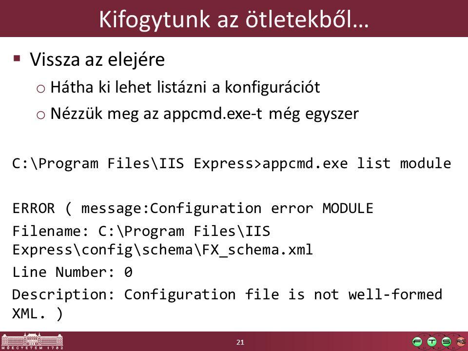 Kifogytunk az ötletekből…  Vissza az elejére o Hátha ki lehet listázni a konfigurációt o Nézzük meg az appcmd.exe-t még egyszer C:\Program Files\IIS Express>appcmd.exe list module ERROR ( message:Configuration error MODULE Filename: C:\Program Files\IIS Express\config\schema\FX_schema.xml Line Number: 0 Description: Configuration file is not well-formed XML.