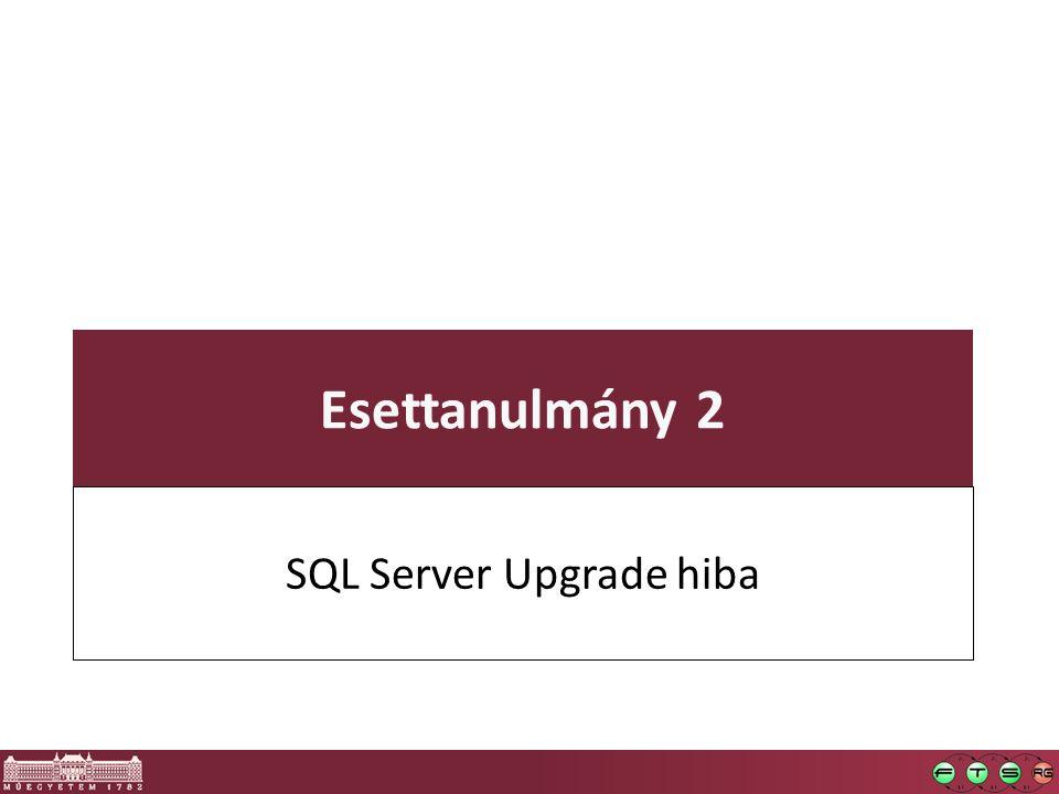 Esettanulmány 2 SQL Server Upgrade hiba