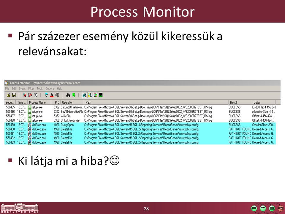 Process Monitor  Pár százezer esemény közül kikeressük a relevánsakat:  Ki látja mi a hiba? 28