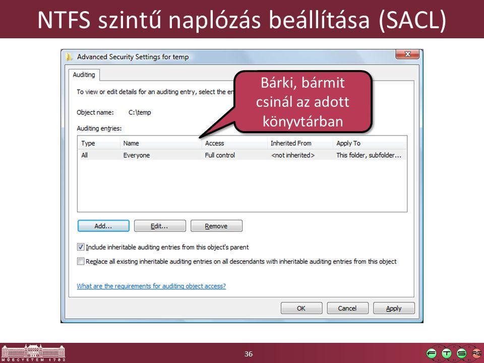 NTFS szintű naplózás beállítása (SACL) 36 Bárki, bármit csinál az adott könyvtárban
