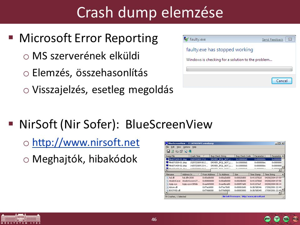 Crash dump elemzése  Microsoft Error Reporting o MS szerverének elküldi o Elemzés, összehasonlítás o Visszajelzés, esetleg megoldás  NirSoft (Nir Sofer): BlueScreenView o http://www.nirsoft.net http://www.nirsoft.net o Meghajtók, hibakódok 46