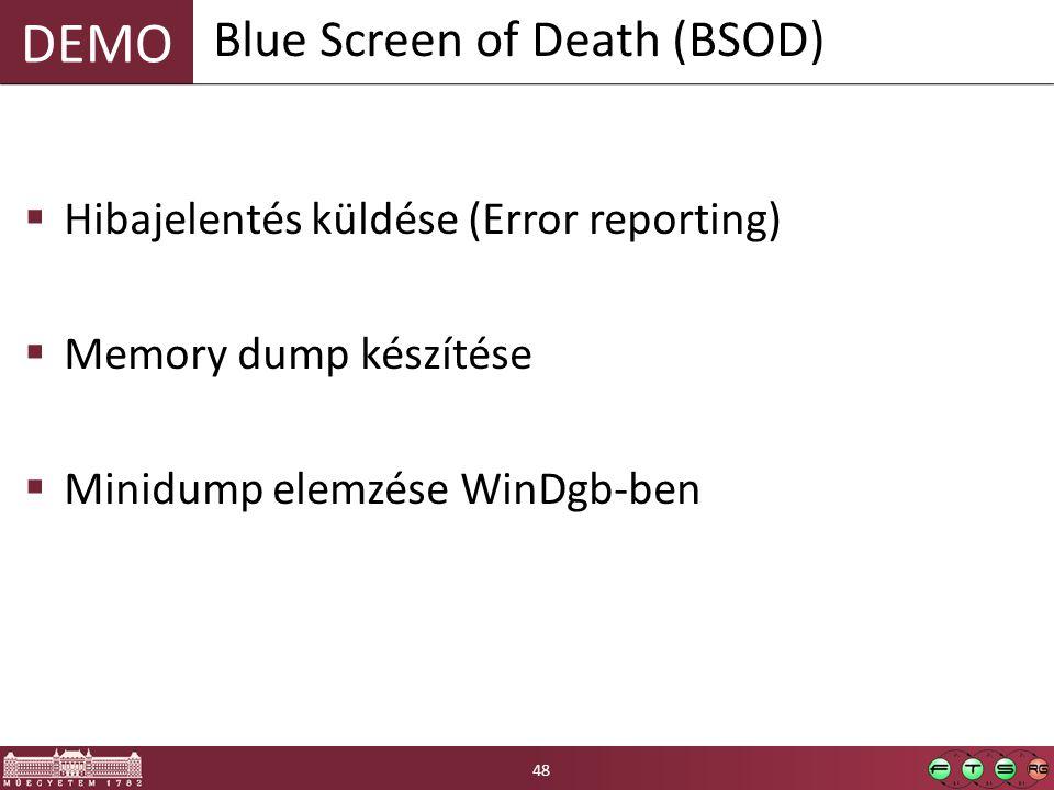 DEMO  Hibajelentés küldése (Error reporting)  Memory dump készítése  Minidump elemzése WinDgb-ben Blue Screen of Death (BSOD) 48