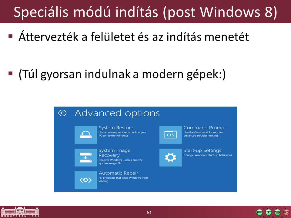 Speciális módú indítás (post Windows 8)  Áttervezték a felületet és az indítás menetét  (Túl gyorsan indulnak a modern gépek:) 51