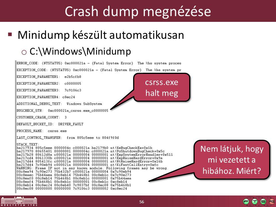 Crash dump megnézése  Minidump készült automatikusan o C:\Windows\Minidump csrss.exe halt meg Nem látjuk, hogy mi vezetett a hibához.