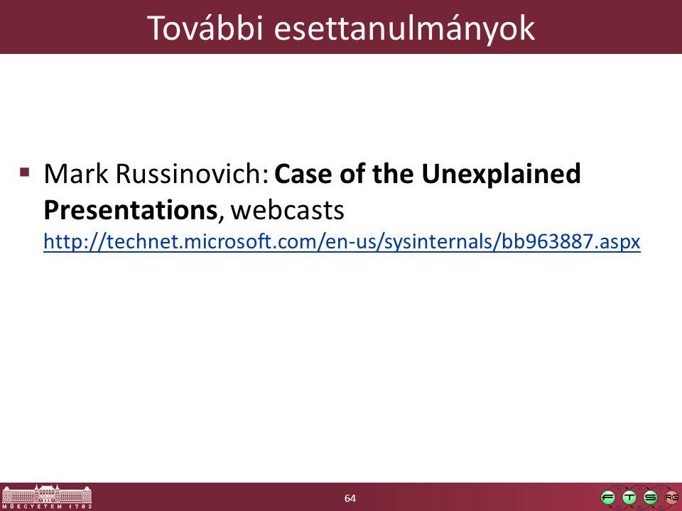 További esettanulmányok  Mark Russinovich: Case of the Unexplained Presentations, webcasts http://technet.microsoft.com/en-us/sysinternals/bb963887.aspx http://technet.microsoft.com/en-us/sysinternals/bb963887.aspx 64